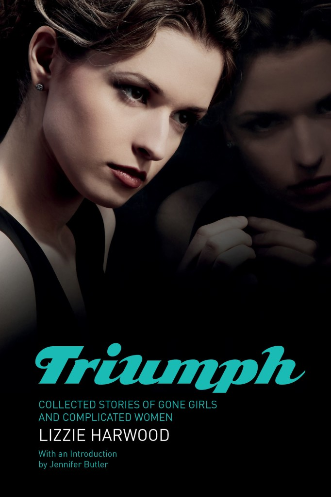 Triumph: Collected Stories by Lizzie Harwood